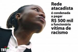 Rede atacadista é condenada a pagar R$ 500 mil para indenizar funcionária vítima de ataques racistas