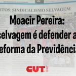 Moacir Pereira: selvagem é defender a reforma da previdência