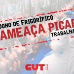 Dono de frigorífico ameaça de morte trabalhador que compõe a direção sindical
