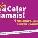 Campanha Calar Jamais! denuncia violações à liberdade de expressão
